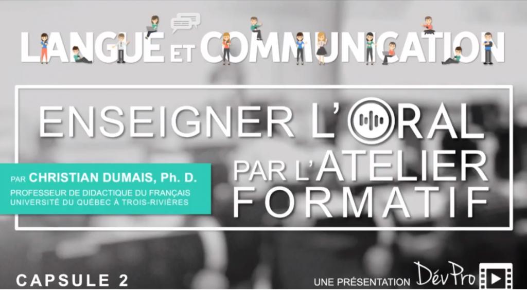 Capsule 2 Langue et Communication : Enseigner l'oral par l'atelier formatif. Par Christian Dumais, professeur de didactique du français à l'UQTR.
