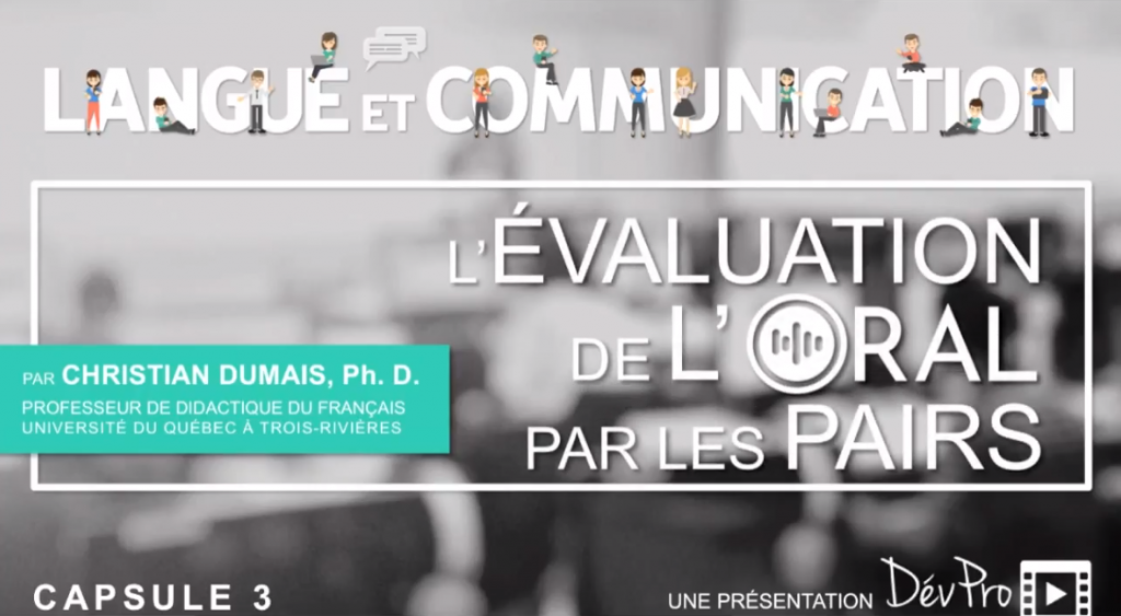 Capsule 3 Langue et Communication : L'évaluation de l'oral par les pairs. Par Christian Dumais, professeur de didactique du français à l'UQTR.