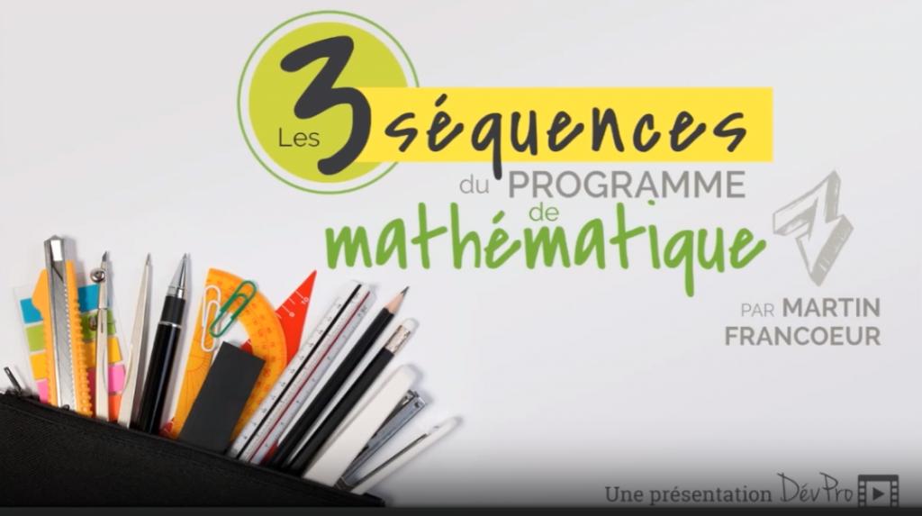 Vidéo Les 3 séquences du programme de mathématique.