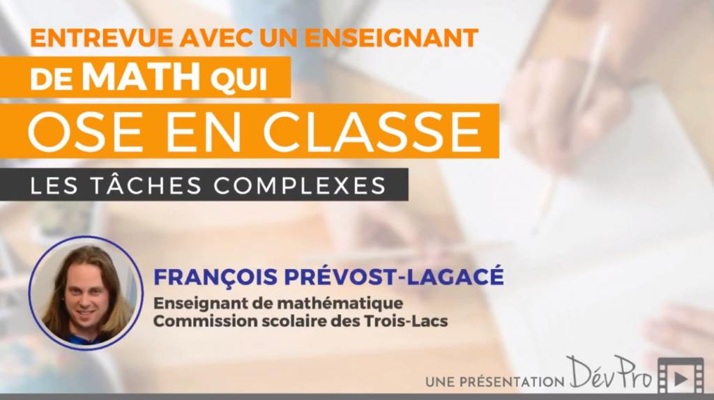 Vidéo Entrevue avec François Prévost-Lagacé, enseignant de mathématique CS des Trois-Lacs. Les tâches complexes.