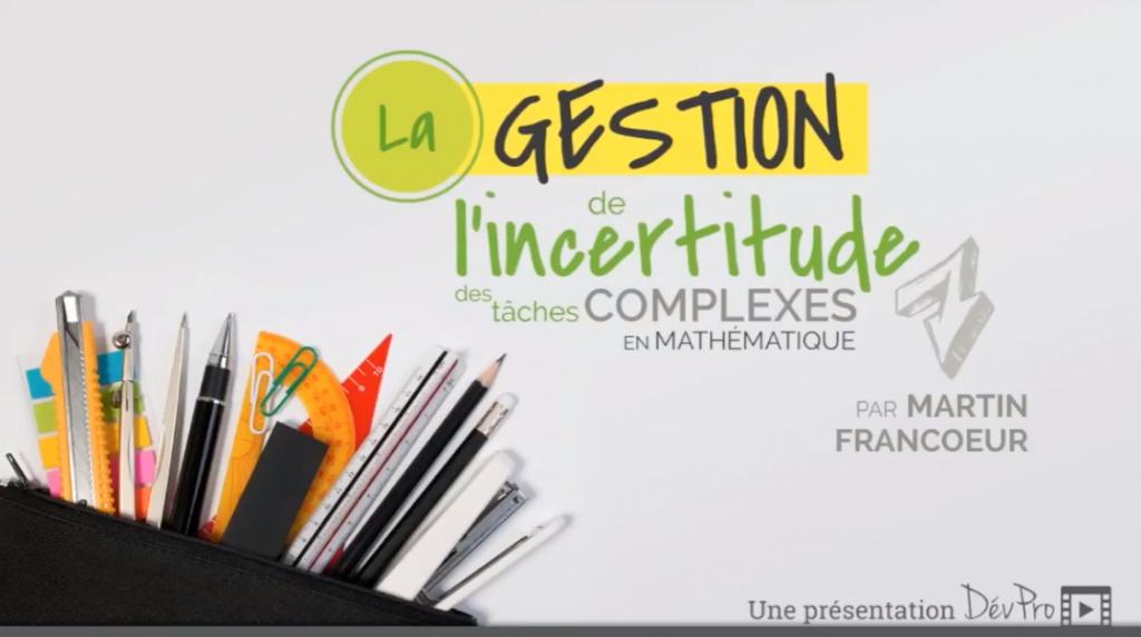 Vidéo La gestion de l'incertitude des tâches complexes en mathématique